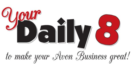 Your Daily 8 To Make Your Avon Business Great!