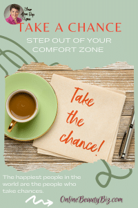 Step Out Of Your Comfort Zone And Take A Chance
