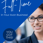 Preparing To Go Full-Time In Your Avon Business