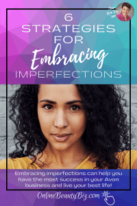 6 Strategies for Embracing Imperfections